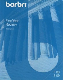 Barbri First Year Review 2008 Edition (F 08 S 09) - BAR/BRI