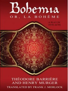 Bohemia; Or, La Boh Me: A Play in Five Acts - Theodore Barriere, Henry Murger