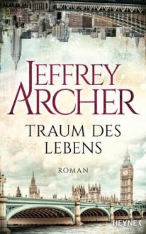 Traum des Lebens: Roman - Jeffrey Archer,Ann M. Martin