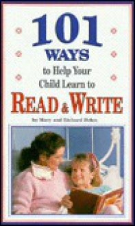101 Ideas to Help Your Child Learn to Read and Write - Richard Behm
