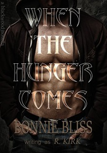 When the Hunger Comes (Blackwood Novella Book 1) - Bonnie Bliss,R Kirk