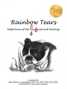 Rainbow Tears: Reflections of Pet Loss, Grief and Healing - Alan Cunningham