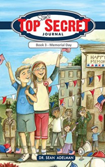 Sam's Top Secret Journal: Book 3- Memorial Day: Memorial Day - Sean Adelman, Siri Bardarson, Dianna Bonder, Andrea Hurst