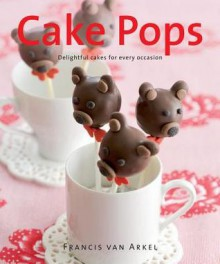 Cake Pops: Delightful Cakes for Every Occasion - Francis van Arkel