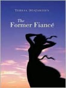The Former Fiance - Teresa DesJardien