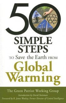 50 Simple Steps to Save the Earth from Global Warming - R. James Woolsey, David Steinman, Green Patriot Working Group