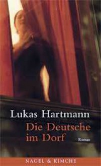 Die Deutsche im Dorf - Lukas Hartmann