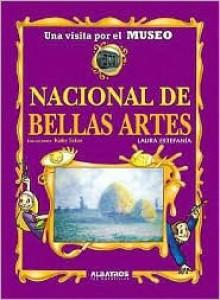 Museo Nacional De Bellas Artes/ National Museum of Fine Arts (Una Visita Por El Museo / a Visit Through the Museum) (Spanish Edition) - Laura Estefania