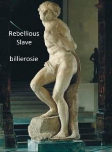 Rebellious Slave - Billierosie