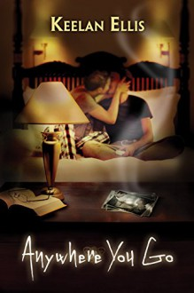Anywhere You Go (Unfinished Business Book 2) - Keelan Ellis