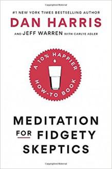 Meditation for Fidgety Skeptics: A 10% Happier How-to Book - Jeffrey S. Warren,Carlye Adler,Charlaine Harris