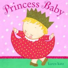 Princess Baby - Karen Katz