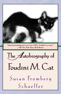 The Autobiography of Foudini M. Cat - Susan Fromberg Schaeffer