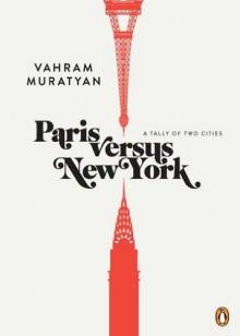 Paris versus New York: A Tally of Two Cities - Vahram Muratyan