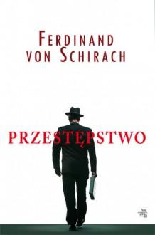 Przestępstwo - Ferdinand von Schirach
