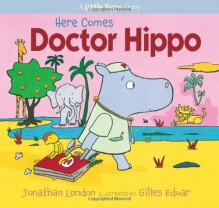 Here Comes Doctor Hippo - Jonathan London, Gilles Eduar