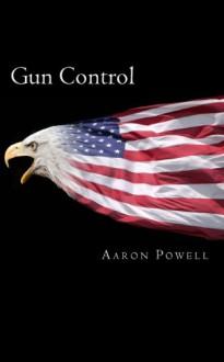 Gun Control - Aaron B. Powell
