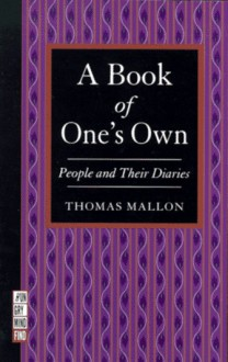 A Book of One's Own: People and Their Diaries - Thomas Mallon