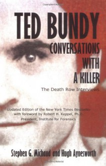 Ted Bundy: Conversations with a Killer - Stephen G. Michaud;Hugh Aynesworth