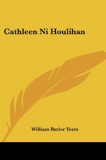 Cathleen Ni Houlihan - William Butler Yeats