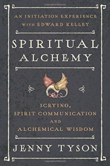 Spiritual Alchemy: Scrying, Spirit Communication, and Alchemical Wisdom - Donald Tyson,Jenny Tyson