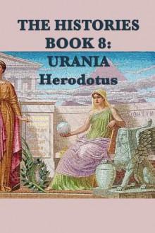 The Histories Book 8: Urania - Herodotus Herodotus