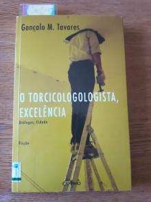 O torcicologologista, Excelência - Gonçalo M. Tavares