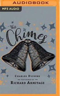The Chimes: A Goblin Story of Some Bells that Rang an Old Year Out and a New Year In - Charles Dickens,Richard Armitage