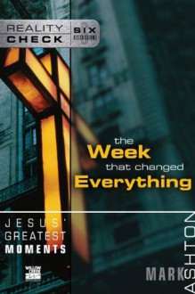 Jesus' Greatest Moments: The Week That Changed Everything (Reality Check) - Mark Ashton