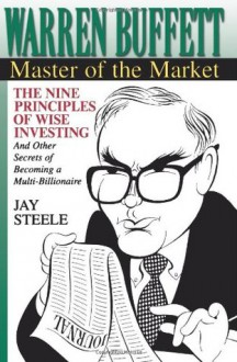 Warren Buffett:: Master of the Market - Jay Steele