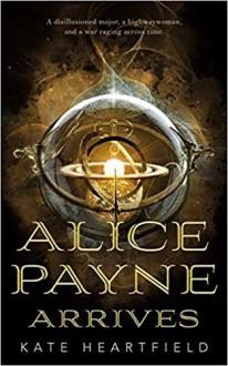 Alice Payne Arrives (Alice Payne #1) - Kate Heartfield