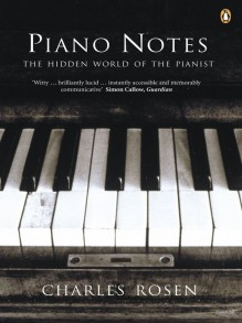 Piano Notes: The Hidden World of the Pianist - Charles Rosen
