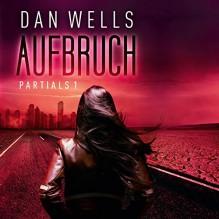 Aufbruch (Partials 1) - Dan Wells, Merete Brettschneider, Der Hörverlag
