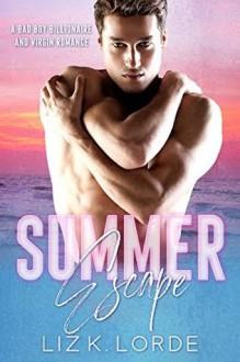 Summer Escape: A Bad Boy Billionaire and Virgin Romance (Summer of Love Book 2) - Liz K. Lorde