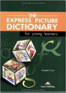 The Express Picture Dictionary. Student's Book - Elizabeth Gray