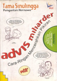 Advis Miliarder , Cara Ringan Mencerahkan Pikiran - Tama Sinulingga, Hernowo