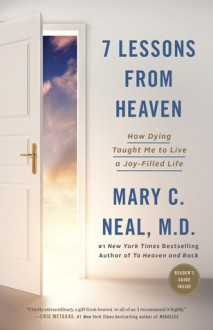 7 Lessons from Heaven: How Dying Taught Me to Live a Joy-Filled Life - Mary C. Neal, M.D.