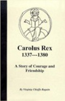 Carolus Rex 1337-1380 - Virginia Chieffo Raguin