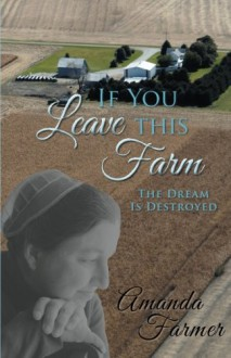 If You Leave this Farm: The Dream Is Destroyed - Amanda Farmer