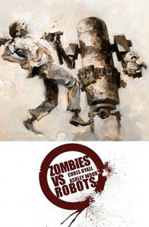 Complete Zombies Vs. Robots - Chris Ryall, Ashley Wood