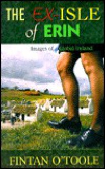 The Ex-Isle of Erin: Images of a Global Ireland - Fintan O'Toole
