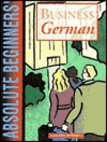 Absolute Beginners' Business German (Absolute Beginners Business Language) - Marianne Howarth