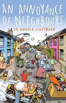 An Annoyance of Neighbours - Angela Lightburn