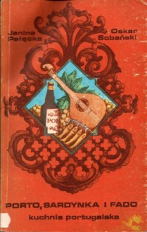 Porto, sardynka i fado. Kuchnia portugalska - Janina Pałęcka,Oskar Sobański