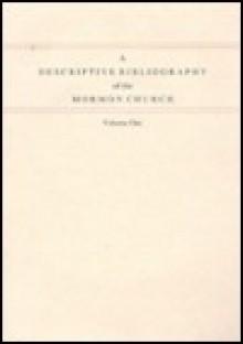 A Descriptive Bibliography of the Mormon Church - Peter Crawley