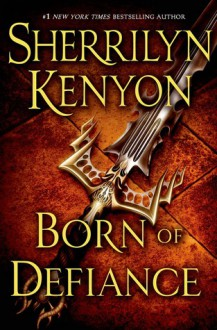 Born of Defiance - Sherrilyn Kenyon