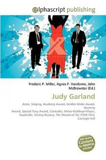 Judy Garland - Frederic P. Miller, Agnes F. Vandome, John McBrewster