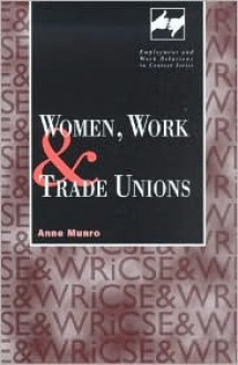 Women, Work and Trade Unions (Employment & Work Relations in Context) (Employment & Work Relations in Context) - Anne Munro