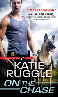 On the Chase (Rocky Mountain K9 Unit) - Katie Ruggle