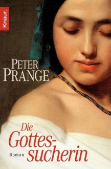 Die Gottessucherin: Roman (German Edition) - Peter Prange